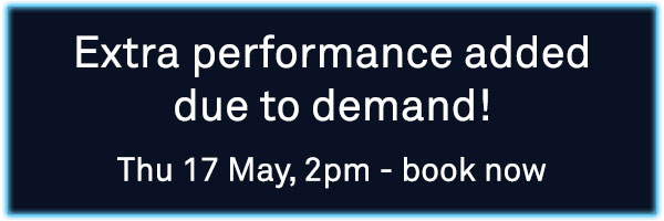 Extra performance added - Thu 17 May at 2pm